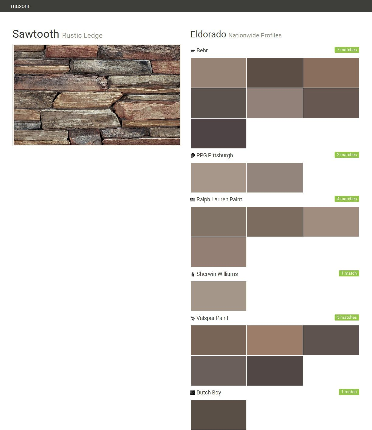 Sawtooth. Rustic Ledge. Nationwide Profiles. Eldorado. Behr. PPG Pittsburgh. Ralph Lauren Paint. Sherwin Williams. Valspar Paint. Dutch Boy.  Click the gray Visit button to see the matching paint names.