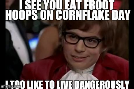 I Too Like To Live Dangerously Meme Just For Laughs Humor Hilarious