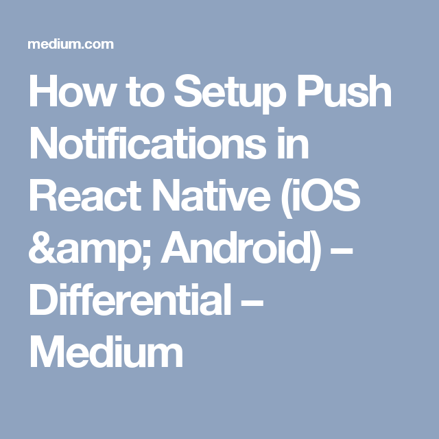 How to setup push notifications in react native ios android how to setup push notifications in react native ios android differential medium fandeluxe Image collections