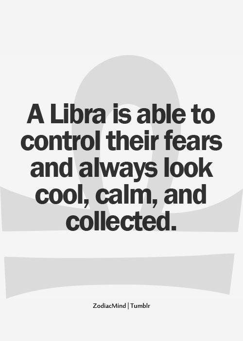 A Libra Is Able To Control Their Fears And Always Look Cool Calm
