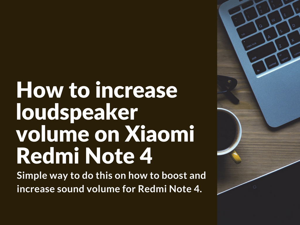 How To Increase Loudspeaker Volume On Xiaomi Redmi Note 4