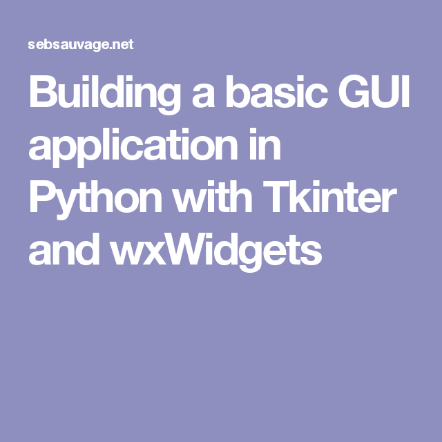 Building a basic GUI application in Python with Tkinter and