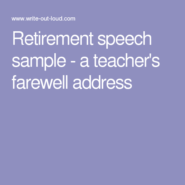 retirement speech Retirement speech ideas - the best speeches leave a 'good feeling' after they are over they not only should help the retiree but also let everyone in the organization know that their work will be appreciated when it is their turn to leave.