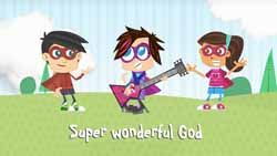 This song celebrates the greatest superhero ever, our super wonderful God.