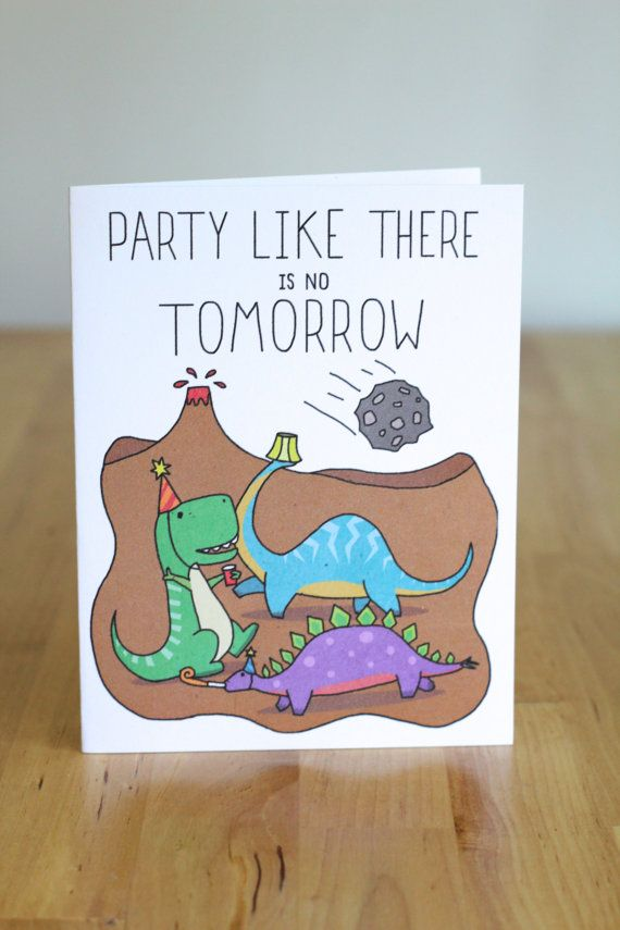 Best Birthday Card Ever Party Like Theres No Tomorrow Dinosaurs Blank Funny Cute Hand Drawn Illustration And Lettering 100 Percent Recycled Paper