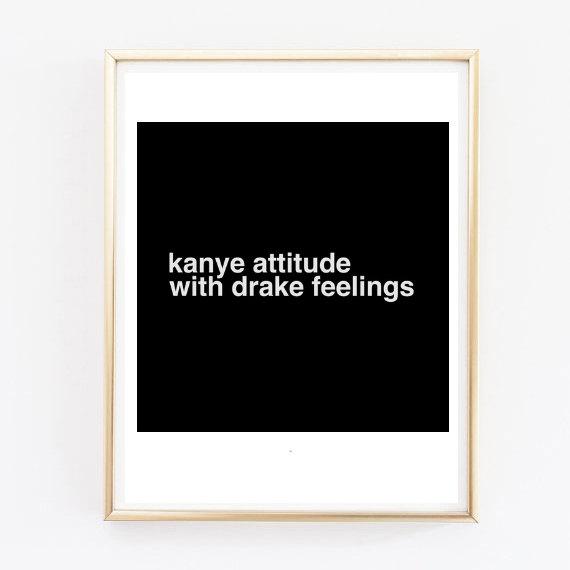 Kanye Attitude With Drake Feelings Quote Typographic Print Dorm Room Decor  Teen Room Boho Hispter Framed Part 61