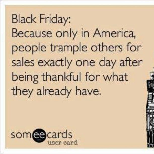 Now It Starts In The Middle Of Our National Day Of Giving Thanks Walmart Funny Quotes Its Friday Quotes Friday Quotes Funny