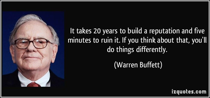"""Image result for """"It takes 20 years to build a reputation and five minutes to ruin it. If you think about that, you'll do things differently."""" – Warren Buffett,"""""""