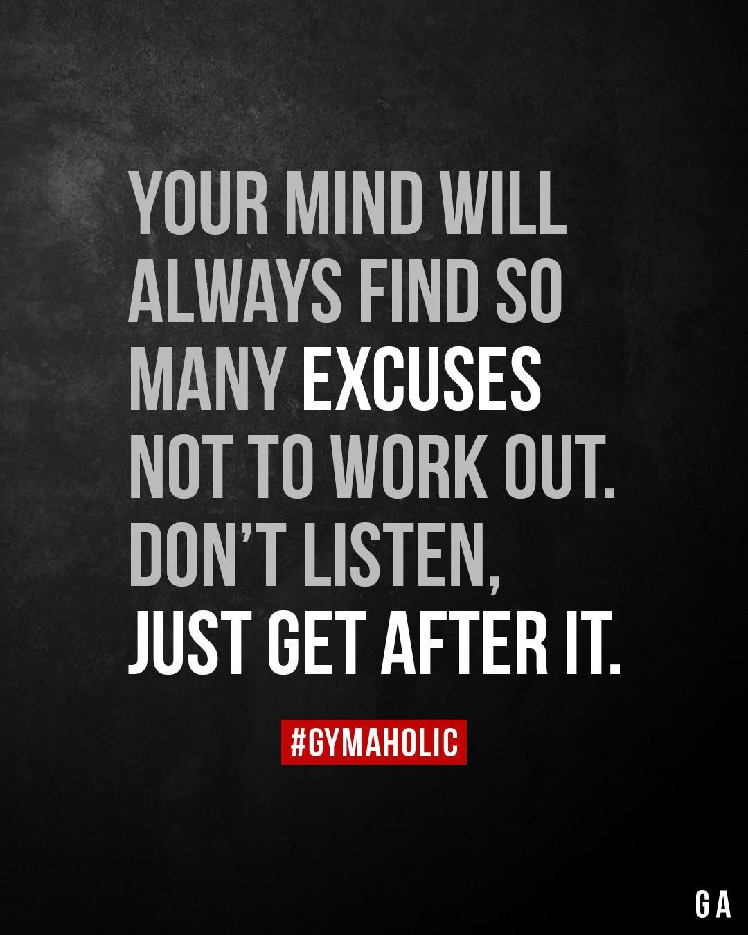 Your mind will always find so many excuses not to work out.