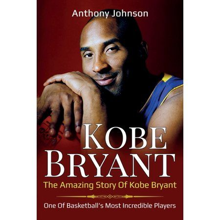 Kobe Bryant: The amazing story of Kobe Bryant - one of basketball's most incredible players! (Paperback) - Walmart.com