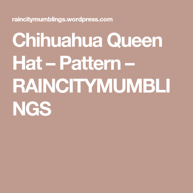 Chihuahua Queen Hat – Pattern #queenshats