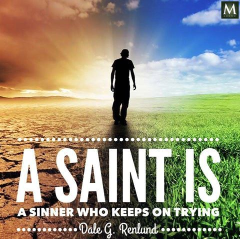A Saint Is A Sinner Who Keeps On Trying Dale G Renlund Meridian Magazine Ldsmag Com Meridian Magazine Keep Trying Latter Day Saints