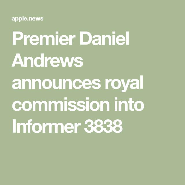 Premier Daniel Andrews Announces Royal Commission Into Informer 3838 The Age Royal Andrews Daniel