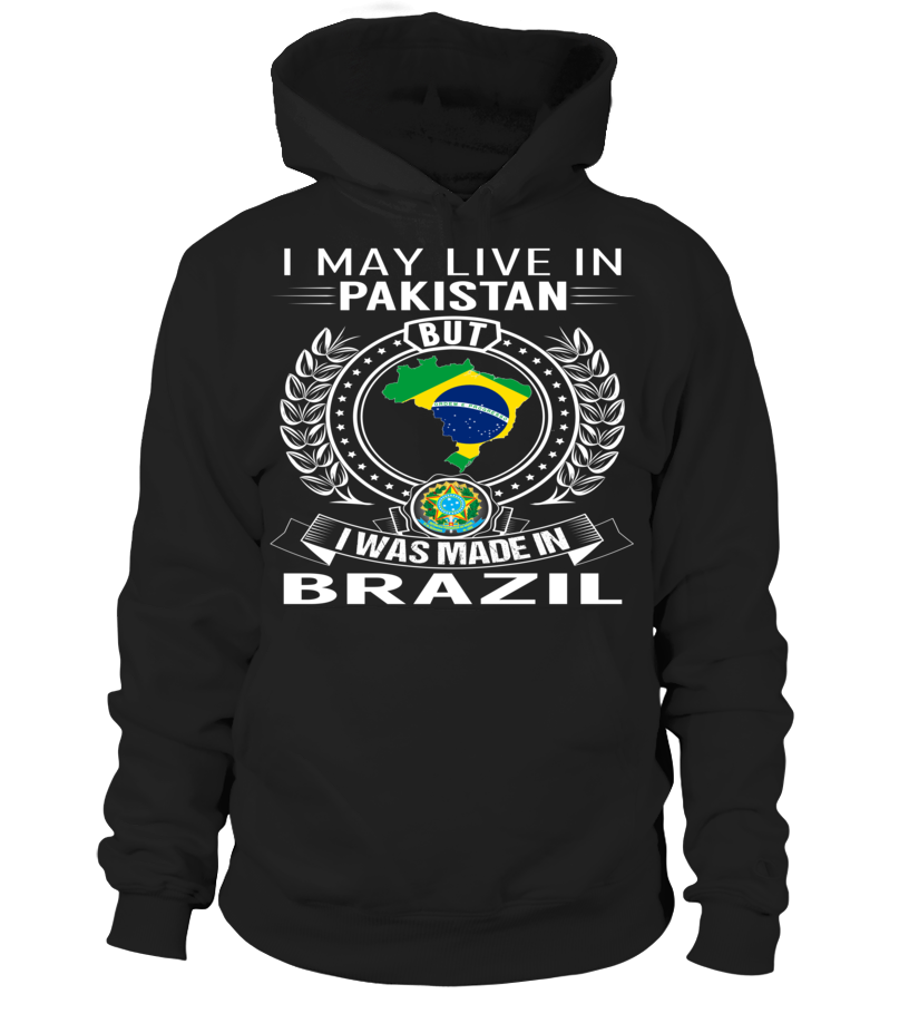 I May Live in Pakistan But I Was Made in Brazil Country T-Shirt V1 #BrazilShirts