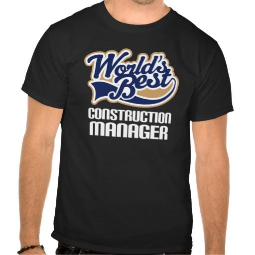 Gift Idea For Construction Manager (Worlds Best) T Shirt, Hoodie Sweatshirt