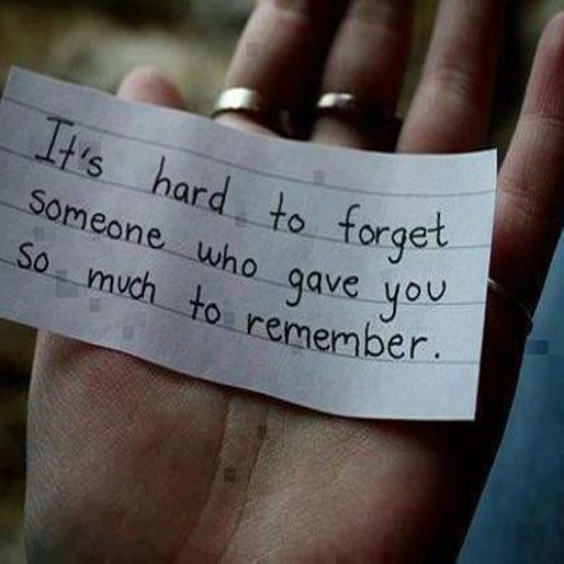 Remember Memories Quotes: It's Hard To Forget Someone Who Gave You So Much To