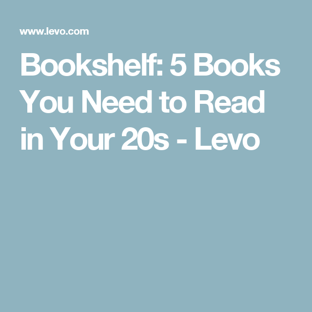 Bookshelf: 5 Books You Need to Read in Your 20s - Levo