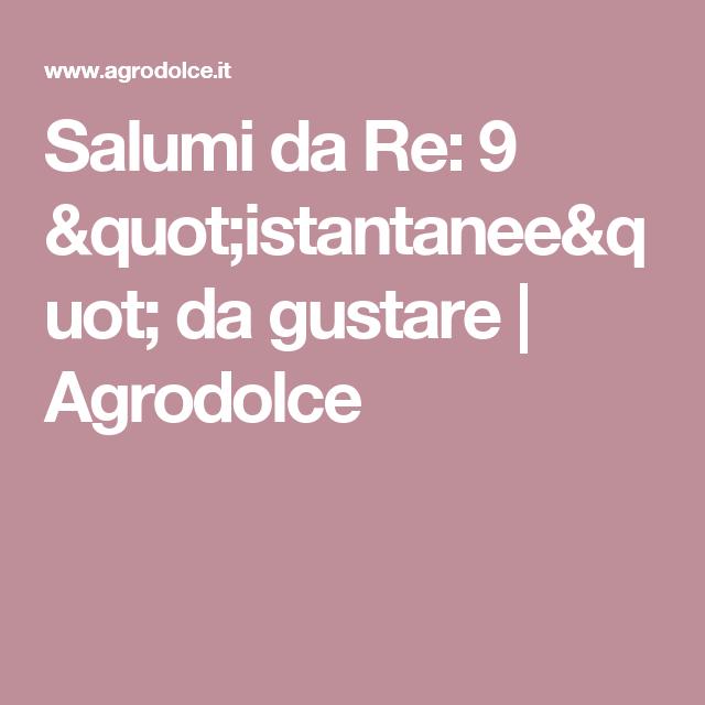 "Salumi da Re: 9 ""istantanee"" da gustare | Agrodolce"
