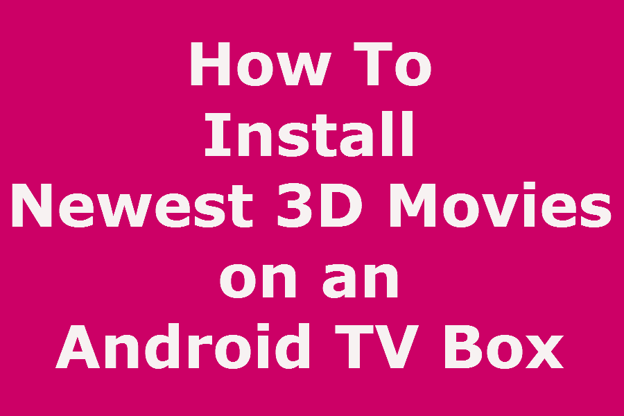 Install Newest 3D Movies App on any Streaming TV Box 2018