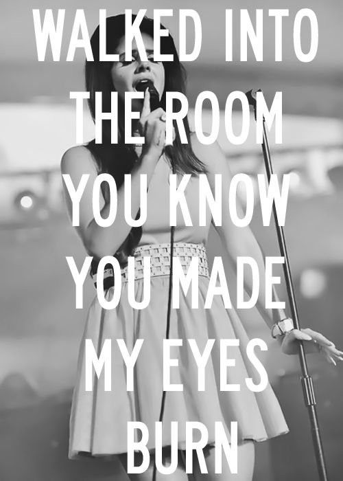 Lana Del Rey - Blue Jeans _ Walked into the room, you know you made my eyes burn.