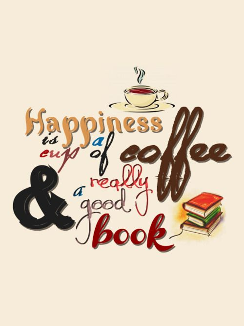 happiness is a cup of coffee a really good book coffee and