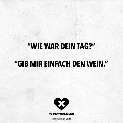 """Visual Statements® """"Wie war dein Tag?"""" """"Gib mir einfach den Wein."""" Sprüche / Zitate / Quotes / Wordporn / witzig / lustig / Sarkasmus / Freundschaft / Beziehung / Ironie #VisualStatements #Sprüche #Spruch #wordporn"""