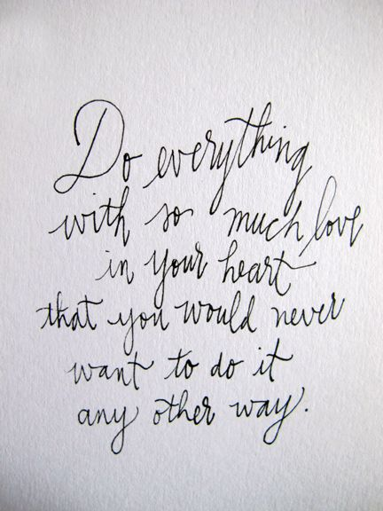 Do Everything With So Much Love In Your Heart That You Would Never