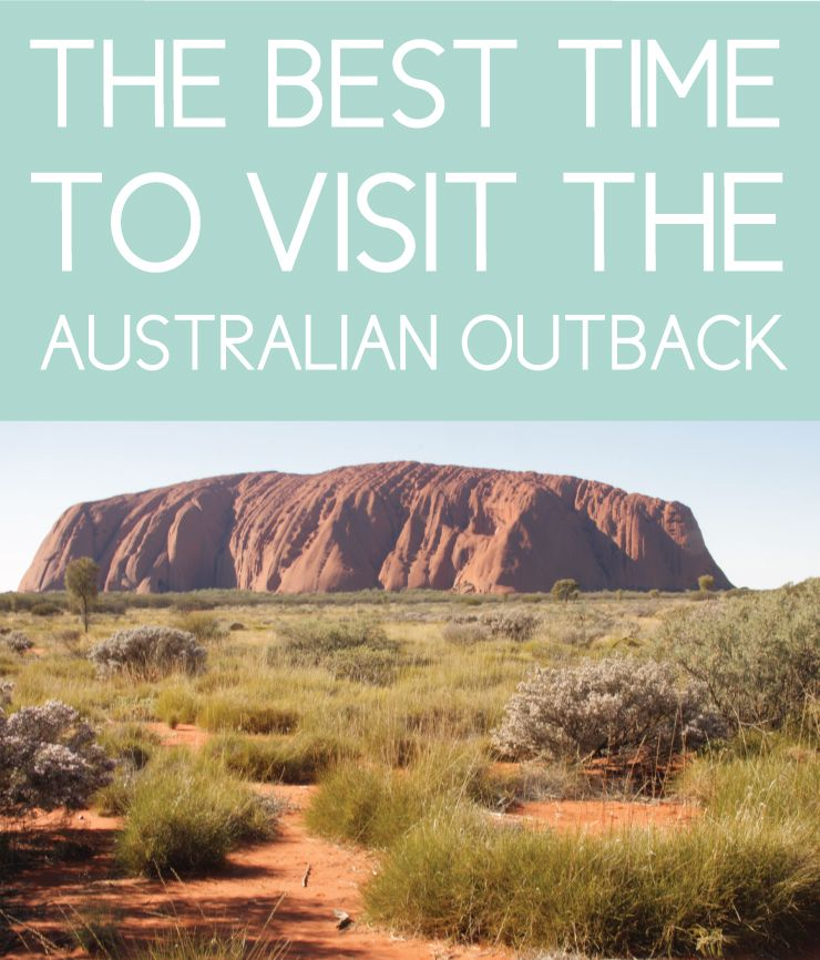 When To Visit The Australian Outback 10 Experiences Not To Miss