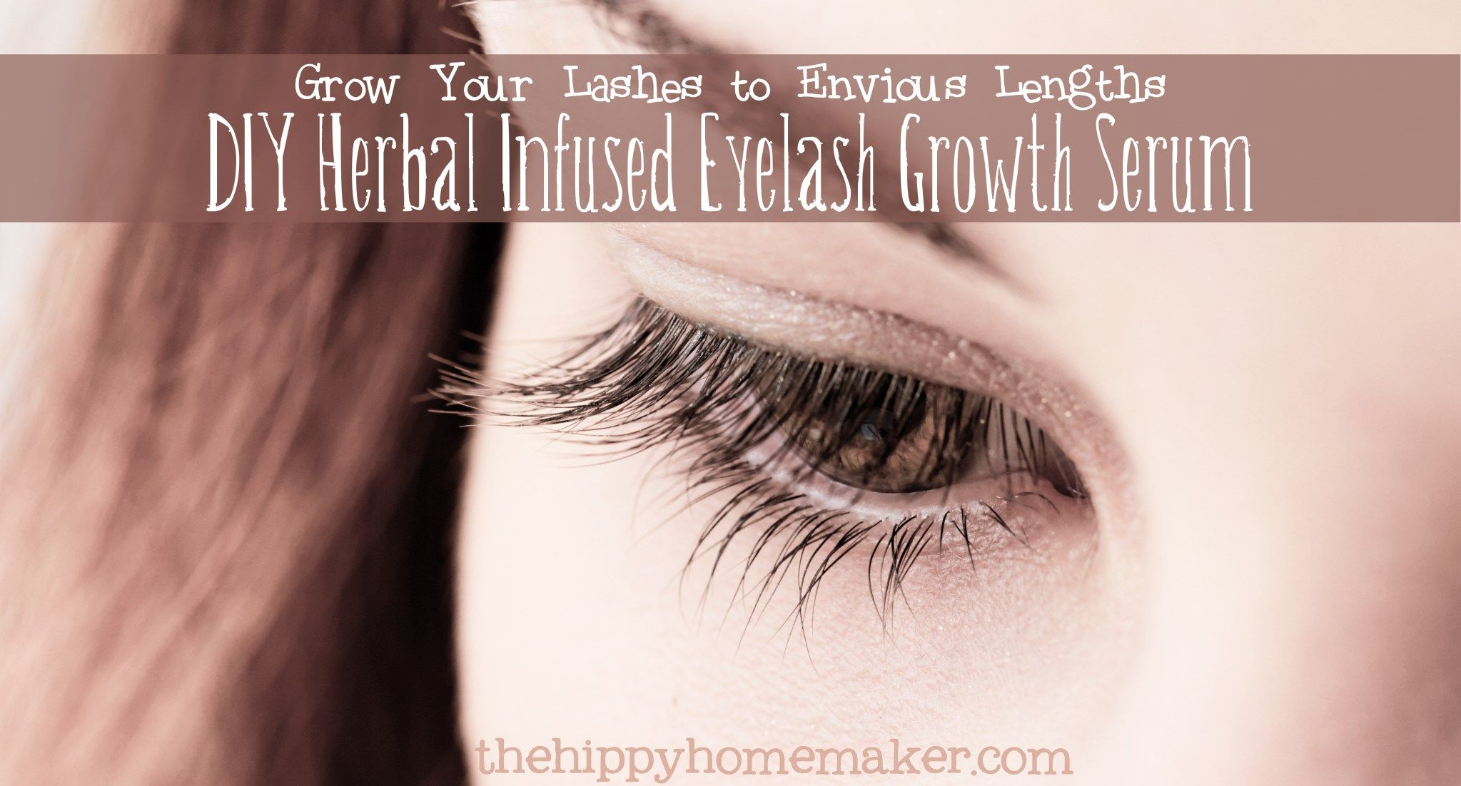 Grow Your Lashes to Envious Lengths  DIY Herbal Infused Eyelash Growth Serum - thehippyhomemaker.com
