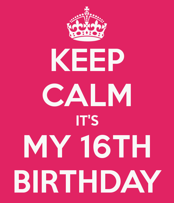 I Can T Believe Today Is My 16th Birthday How Time Flies