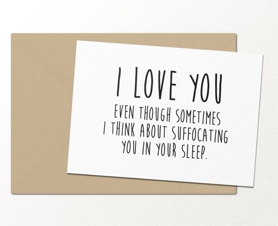 i love you even tho sometimes i think about suffocating you in your sleep // funny greeting card // card for boyfriend // love card