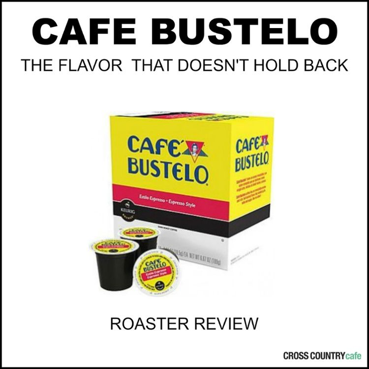 Cafe Bustelo K Cups Roaster Review