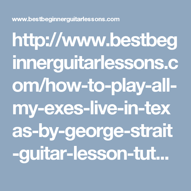 How To Play All My Exes Live In Texas By George Strait Guitar