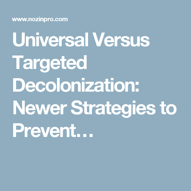 Universal Versus Targeted Decolonization: Newer Strategies to Prevent…