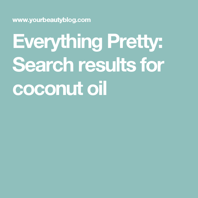 Everything Pretty: Search results for coconut oil
