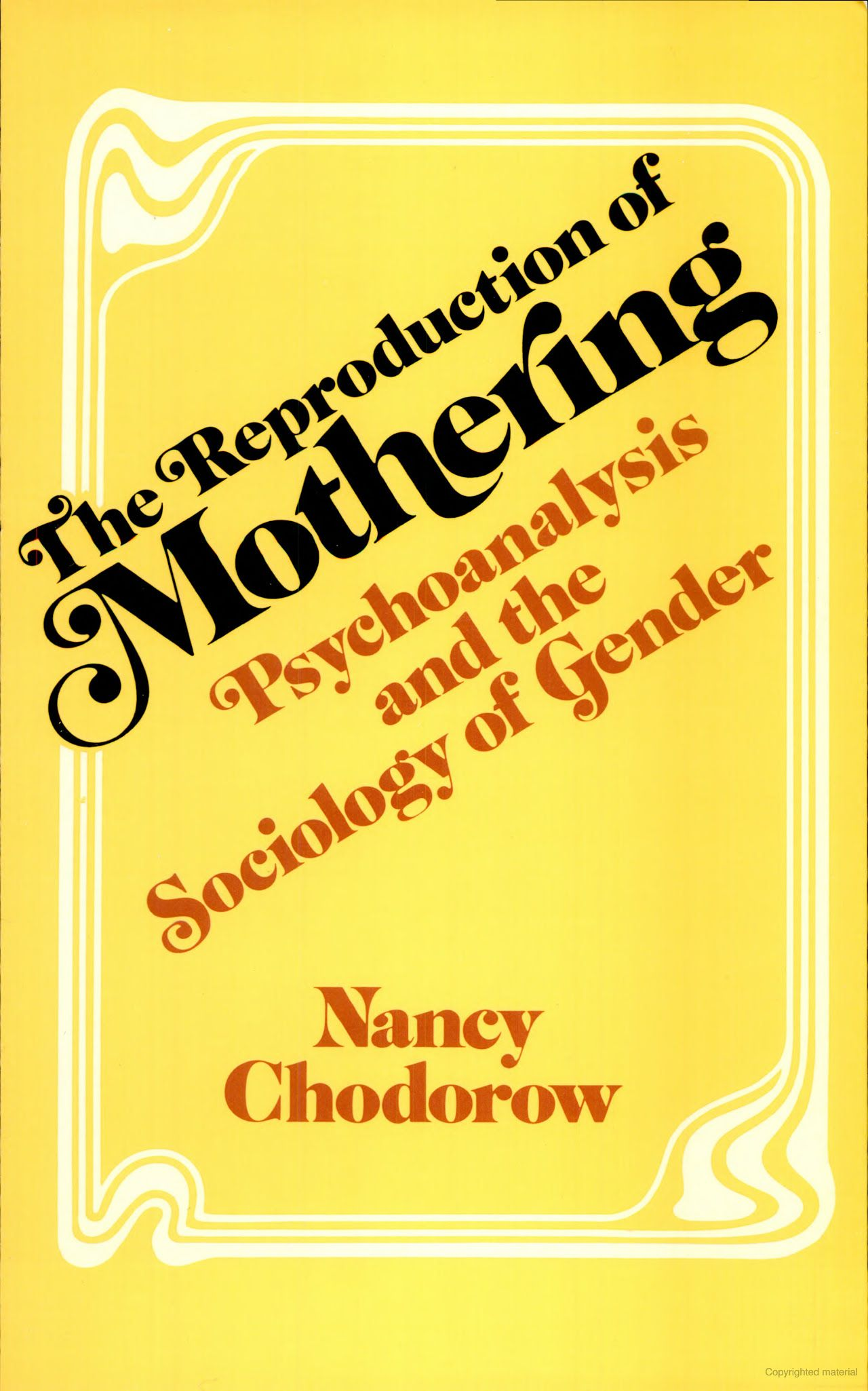 The Reproduction Of Mothering Psychoanalysis And The Sociology Of Gender Nancy Chodorow Google Feminist Theory Psychoanalysis Feminist Literary Criticism