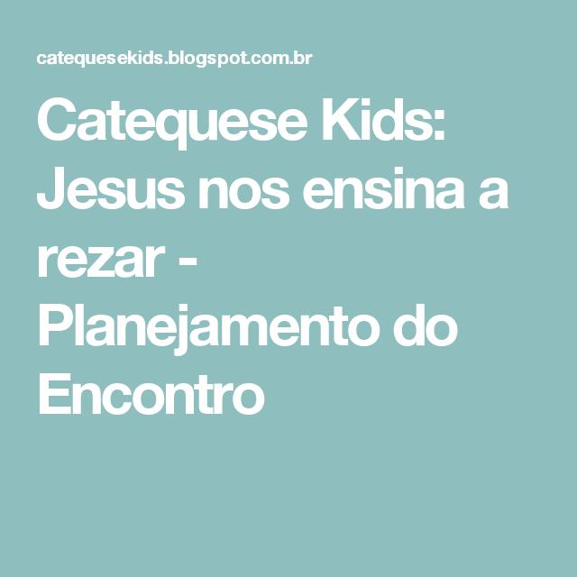 Catequese Kids: Jesus nos ensina a rezar - Planejamento do Encontro