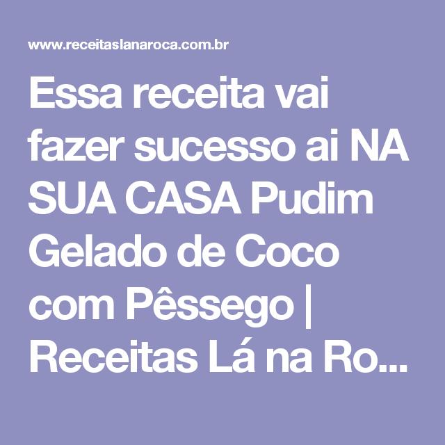 Essa receita vai fazer sucesso ai NA SUA CASA Pudim Gelado de Coco com Pêssego | Receitas Lá na Roça
