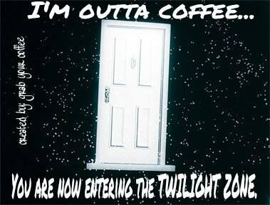 Coffee slut | twilight zone | Coffee slut