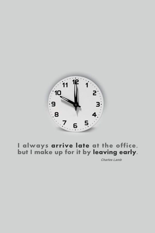 Arrive Late Leave Early Funny Quotes Funny Picture Quotes Short Funny Quotes