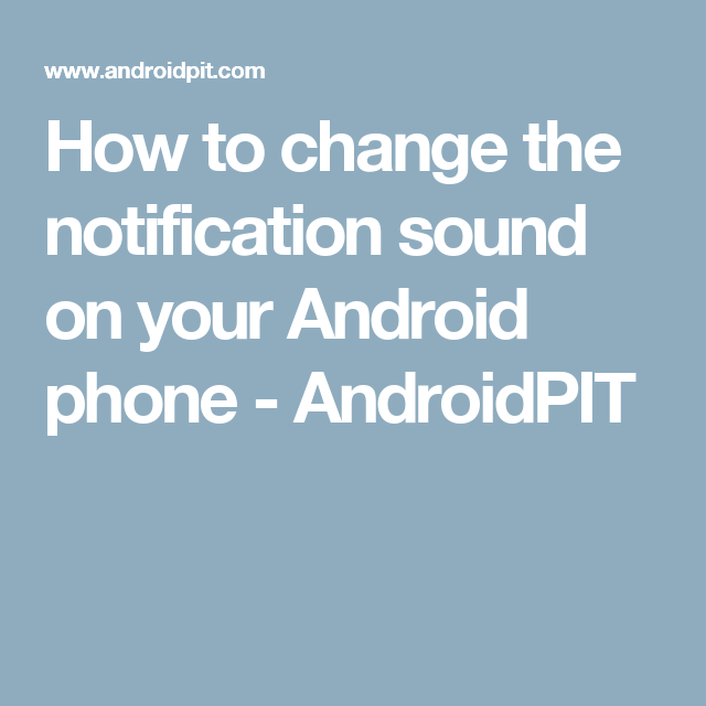 How to change the notification sound on your Android phone