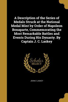 Free 2-day shipping on qualified orders over $35. Buy A Description of the Series of Medals Struck at the National Medal Mint by Order of Napoleon Bonaparte, Commemorating the Most Remarkable Battles and Events During His Dynasty. by Captain J. C. Laskey at Walmart.com
