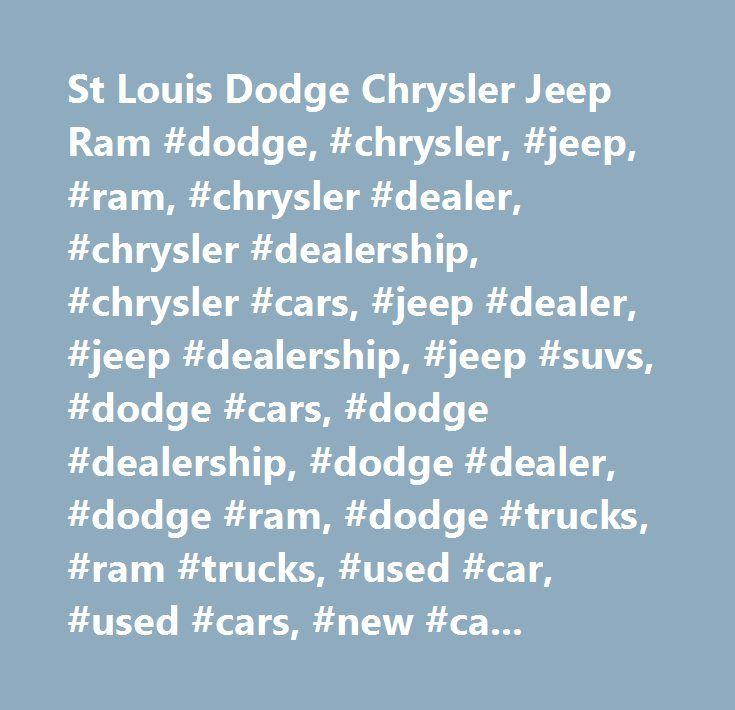 St Louis Dodge Chrysler Jeep Ram #dodge, #chrysler, #jeep, #