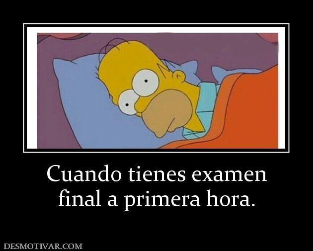 Desmotivaciones Cuando Tienes Examen Final A Primera Hora Funny Memes Humor Funny