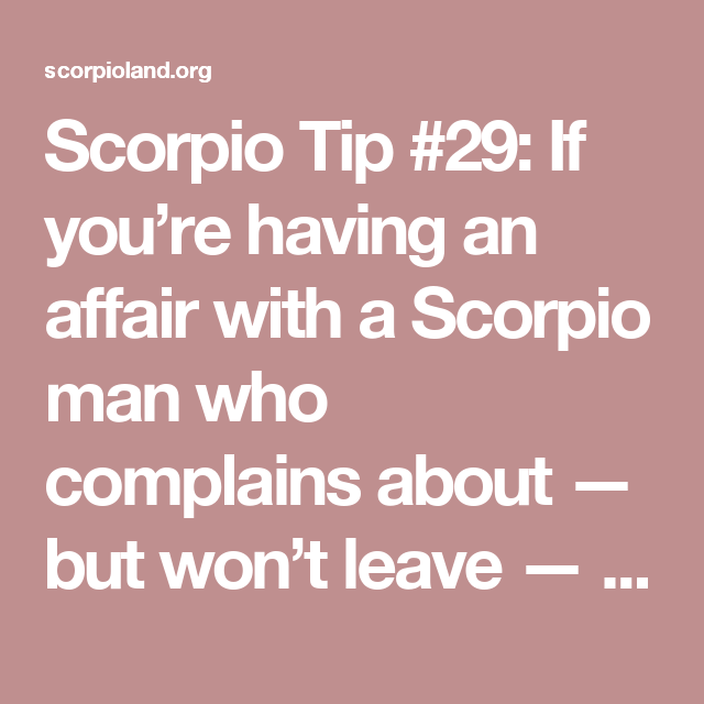 Scorpio Tip #29: If you're having an affair with a Scorpio man who