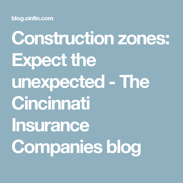 Construction Zones Expect The Unexpected With Images Construction Zone Insurance Company Cincinnati