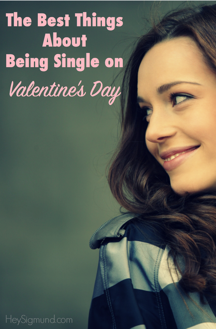 The Best Things About Being Single On Valentine S Day Hey Sigmund Valentines Quotes Funny Single Valentines Day Love Quotes Valentines Quotes Funny