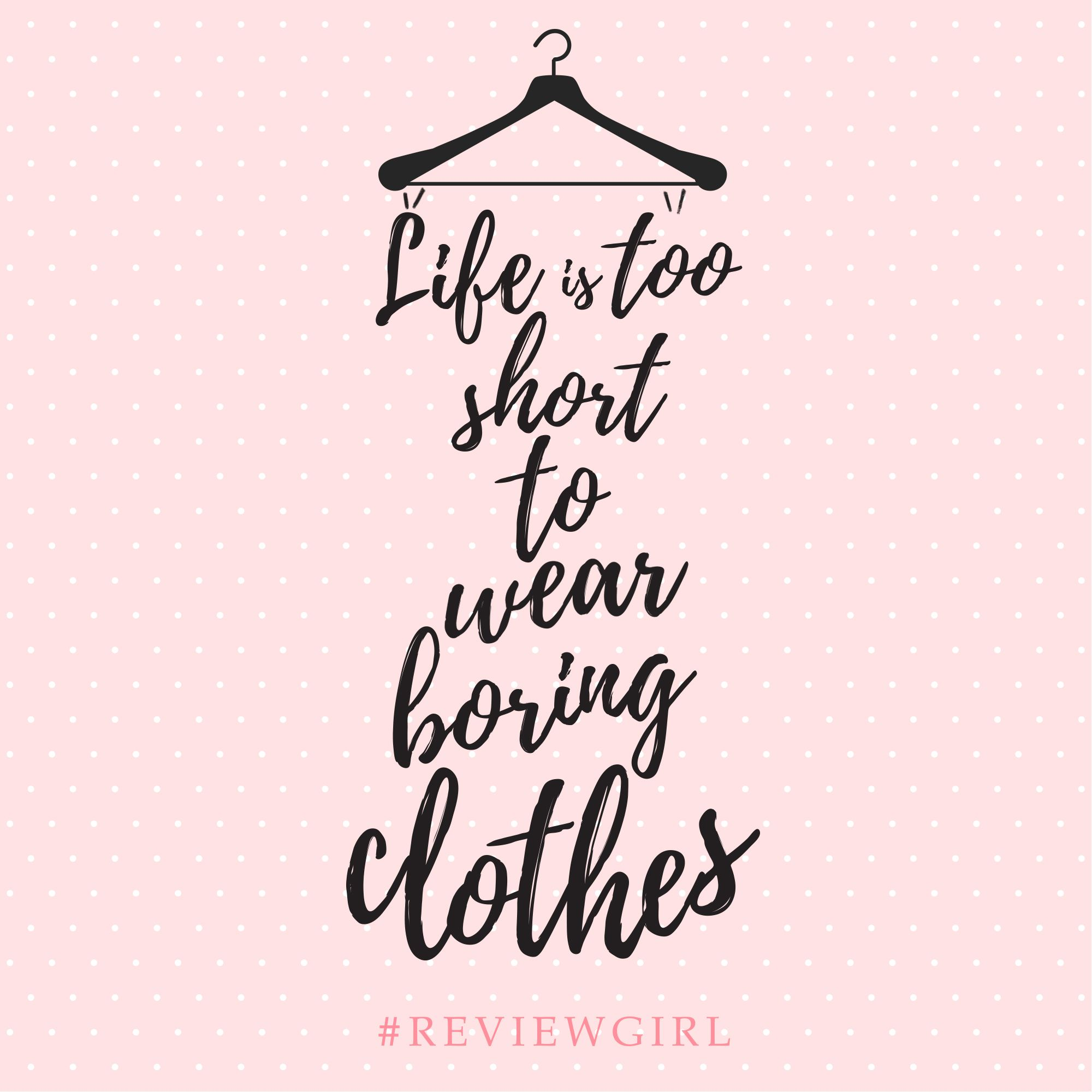 Clothes Quotes Life Is Too Short To Wear Boring Clothes Todo Fashion Quotes