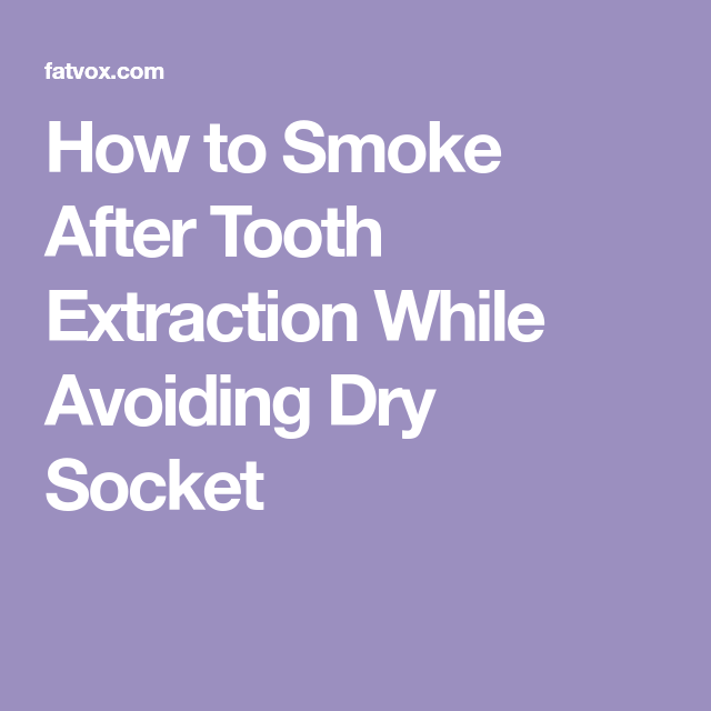 How To Smoke After Tooth Extraction While Avoiding Dry Socket Dry Socket Tooth Extraction Teeth