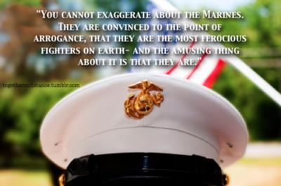 """You cannot exaggerate about the Marines. They are"